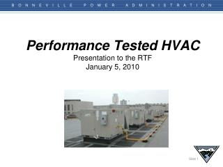 Performance Tested HVAC  Presentation to the RTF January 5, 2010