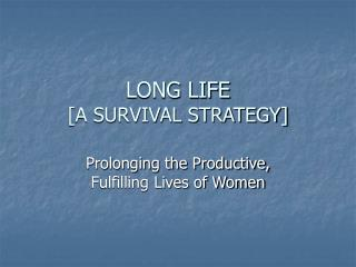 LONG LIFE [A SURVIVAL STRATEGY]