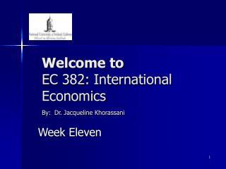 Welcome to  EC 382: International Economics By: Dr. Jacqueline Khorassani