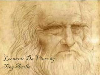 Leonardo  Da  Vince by: Trey  Azille