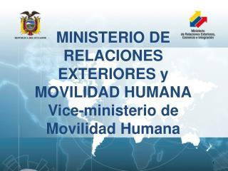MINISTERIO DE RELACIONES EXTERIORES y MOVILIDAD HUMANA Vice-ministerio de Movilidad Humana