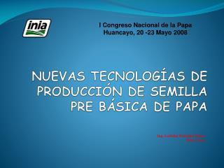 NUEVAS TECNOLOGÍAS DE PRODUCCIÓN DE SEMILLA PRE BÁSICA DE PAPA