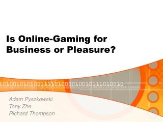 Is Online-Gaming for  Business or Pleasure?