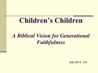 Children�s Children A Biblical Vision for  Generational  Faithfulness