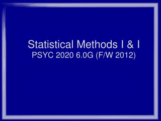 Statistical Methods I & I PSYC 2020 6.0G (F/W 2012)