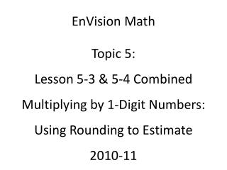 EnVision Math Topic 5: Lesson 5-3 & 5-4 Combined Multiplying by 1-Digit Numbers: