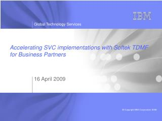 Accelerating SVC implementations with Softek TDMF for Business Partners