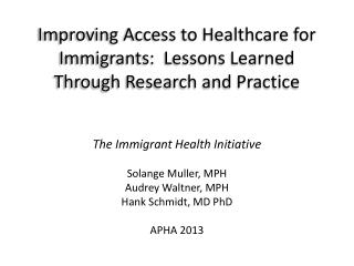 Improving Access to Healthcare for Immigrants:  Lessons Learned Through Research and Practice