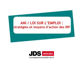 ANI / LOI SUR L'EMPLOI : stratégies et moyens d'action des IRP