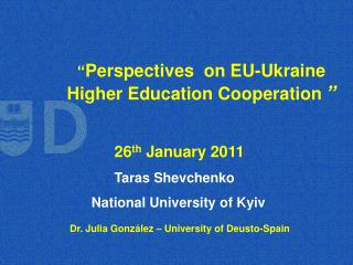 """ Perspectives  on EU-Ukraine Higher Education Cooperation ""                26 th  January 2011"
