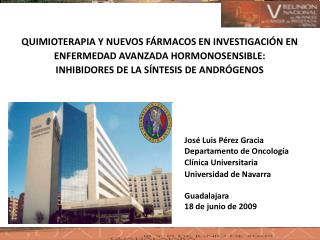 José Luis Pérez Gracia Departamento de Oncología Clínica Universitaria  Universidad de Navarra