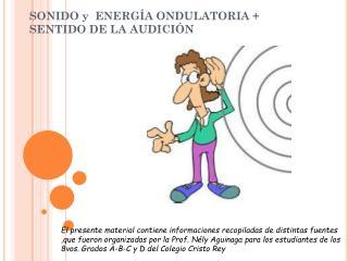 SONIDO y  ENERGÍA ONDULATORIA + SENTIDO DE LA AUDICIÓN
