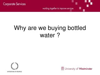 Why are we buying bottled  water ?
