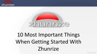 10 Most Important Things When Getting Started With  Zhunrize