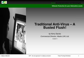 Traditional Anti-Virus – A Busted Flush! by Kerry Davies Commercial Director, Abatis (UK) Ltd.