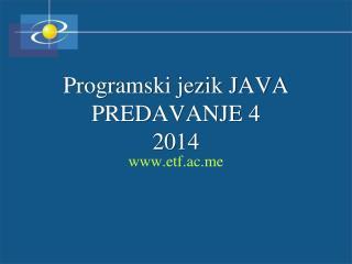 Programski jezik JAVA PREDAVANJE  4 201 4