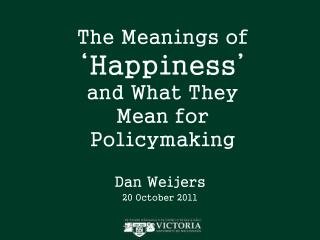 The Meanings of  Happiness  and What They Mean for Policymaking