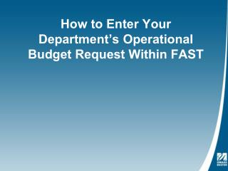 How to Enter Your Department's Operational Budget Request Within FAST