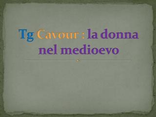 Tg Cavour :  la donna nel medioevo