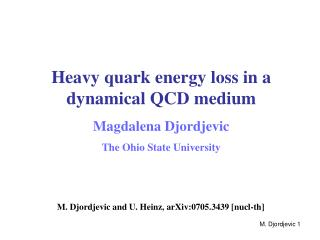 Heavy quark energy loss in a dynamical QCD medium Magdalena Djordjevic The Ohio State University