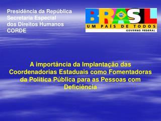 Presidência da República Secretaria Especial         dos Direitos Humanos CORDE