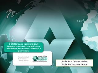 Profa. Dra. Débora Mallet Profa. Ms. Luciana Santos