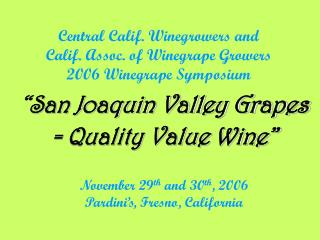 Central Calif. Winegrowers and  Calif. Assoc. of Winegrape Growers  2006 Winegrape Symposium