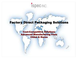 Factory Direct Packaging Solutions Cost-Competitive Solutions Advanced Manufacturing From
