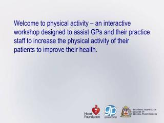 Welcome to physical activity   an interactive workshop designed to assist GPs and their practice staff to increase the p