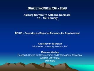 BRICS WORKSHOP - 2006 Aalborg University, Aalborg, Denmark  12 – 15 February
