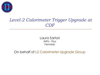 Level-2 Calorimeter Trigger Upgrade at CDF Laura Sartori INFN - Pisa Fermilab
