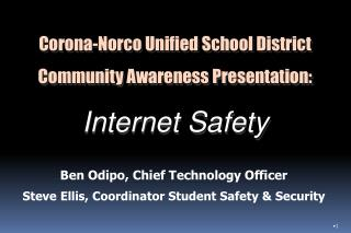 Corona-Norco Unified School District Community Awareness Presentation:  Internet Safety