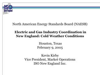 North American Energy Standards Board NAESB   Electric and Gas Industry Coordination in  New England: Cold Weather Condi