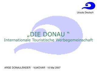 """""""DIE DONAU """" Internationale Touristische Werbegemeinschaft"""