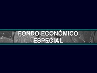 FONDO ECONÓMICO ESPECIAL