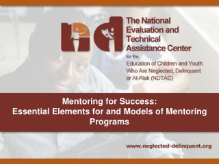 Mentoring for Success:  Essential Elements for and Models of Mentoring Programs