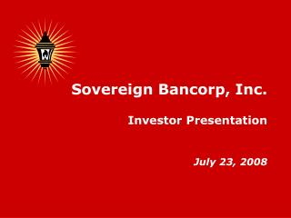 Sovereign Bancorp, Inc. Investor Presentation July 23, 2008