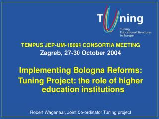 TEMPUS JEP-UM-18094 CONSORTIA MEETING Zagreb, 27-30 October 2004 Implementing Bologna Reforms: