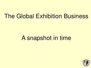 The Global Exhibition Business A snapshot in time