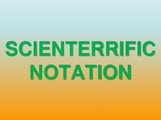 SCIENTERRIFIC NOTATION