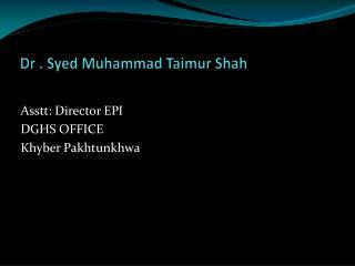 Dr . Syed Muhammad Taimur Shah