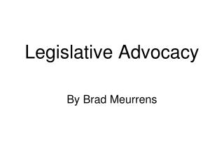 Legislative Advocacy By Brad Meurrens