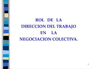 ROL DE  LA  DIRECCION DEL TRABAJO  EN  LA  NEGOCIACION COLECTIVA.