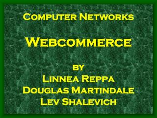 Computer Networks Webcommerce  by Linnea Reppa Douglas Martindale Lev Shalevich
