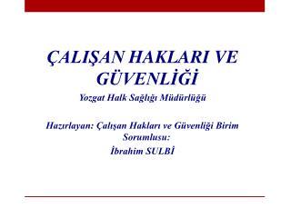 ÇALIŞAN  HAKLARI VE  GÜVENLİĞİ Yozgat Halk Sağlığı Müdürlüğü