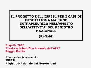 5 aprile 2006 Riunione Scientifica Annuale dell'AIRT Reggio Emilia  Alessandro Marinaccio ISPESL