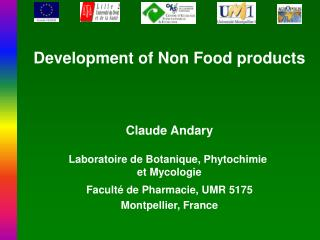Development of Non Food products Claude Andary Laboratoire de Botanique, Phytochimie  et Mycologie
