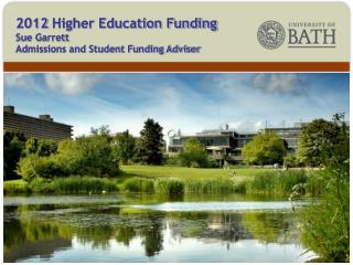 2012 Higher Education Funding  Sue Garrett  Admissions and Student Funding Adviser