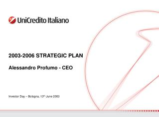 2003-2006 STRATEGIC PLAN Alessandro Profumo - CEO