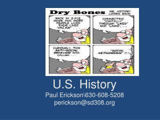 U.S. History Paul Erickson\630-608-5208 perickson@sd308